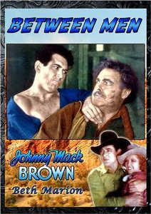 BETWEEN MEN (1935) JOHNNY MACK BROWN, BETH MARION