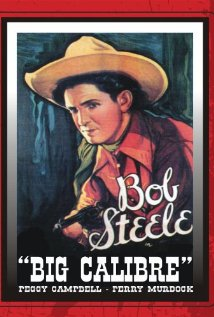 BIG CALIBRE (1935) BOB STEELE.